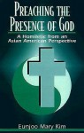 Preaching the Presence of God: A Homiletic from an Asian American Perspective - Eunjoo Mary Kim