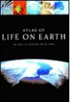 Atlas of Life on Earth: The Earth Its Landscape and Life Forms - Dougal Dixon, Michael J. Benton, Ayala Kingsley