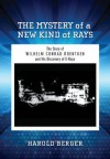 The Mystery of a New Kind of Rays: The Story of Wilhelm Conrad Roentgen and His Discovery of X-Rays - Harold Berger