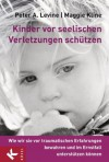 Kinder vor seelischen Verletzungen schützen: Wie wir sie vor traumatischen Erfahrungen bewahren und im Ernstfall unterstützen können (German Edition) - Peter A. Levine, Maggie Kline, Karin Petersen