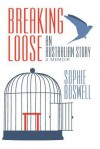 Breaking Loose: An Australian Story - Sophie Boswell