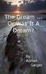 The Dream . . . Or Was It A Dream? - Adrian Geiger