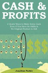 Cash & Profits: 2 Quick Ways to Make Extra Cash Even if You Have No Skills & No Original Product to Sell - Jonathan Parker