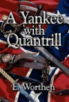 A Yankee with Quantrill - E. Worthen