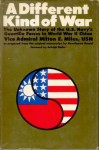 A Different Kind of War: The Unknown Story of the U.S. Navy's Guerrilla Forces in World War II China - Milton E. Miles, Arleigh Burke