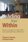 Leading from Within: Twelve Concepts for Leaders Who Seek a Spiritual Frame of Reference - Thomas E. Beeman, Richard Glenn