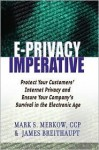 The E-Privacy Imperative: Protect Your Customers' Internet Privacy and Ensure Your Company's Survival in the Electronic Age - Mark S. Merkow, James Breithaupt