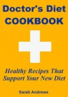 Doctor's Diet Cookbook: Healthy Recipes That Support Your New Diet - Sarah Andrews