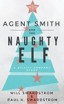 Agent Smith and the Naughty Elf: A Utility Company Story - Ellen Langas Campbell, Will Swardstrom, Paul K. Swardstrom