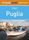 Puglia Rough Guides Snapshot Italy (includes Bari, Brindisi, Lecce, Taranto, Ostuni, Otranto and Salento) - Martin Dunford