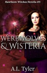 Werewolves & Wisteria (Hawthorn Witches Book 3) - A.L. Tyler
