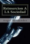 Reinsercion a la Sociedad: Reinsercion a la Soceiedad: Alas - Angel Hernandez