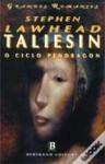 Taliesin (O Ciclo de Pendragon, #1) - Stephen R. Lawhead, Lucinda Maria dos Santos Silva