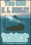The CSS H.L. Hunley: Confederate Submarine - R. Thomas Campbell
