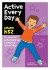 Active Every Day Lower KS 2: 10-Minute Activities for a Healthy School Day - Linda Kelly