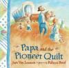 Papa and the Pioneer Quilt - Jean Van Leeuwen, Rebbeca Bond