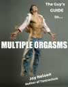 The Guy's Guide to Multiple Orgasms (The Guy's Guide to...) - Joy Eden Nelson, Amy L. Scott, David Vance