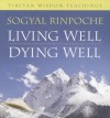 Living Well, Dying Well: Tibetan Wisdom Teachings - Sogyal Rinpoche
