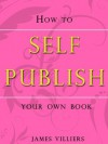 How to Self Publish - James Villiers