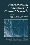 Neurochemical Correlates of Cerebral Ischemia - Nicolas G Bazan, Pierre Braquet, Myron D Ginsberg