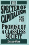 The Specter of Capitalism and the Promise of a Classless Society - Donald Weiss