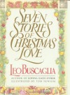 Seven Stories of Christmas Love - Leo Buscaglia, Tom Newsom