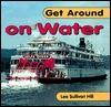Get Around On Water (Get Around Books) - Lee Sullivan Hill
