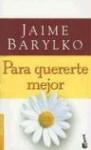 Para Quererte Mejor: Ese Dificil Arte de Amar y Ser Feliz - Jaime Barylko