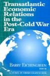Transatlantic Economic Relations in the Post-Cold War Era - Barry Eichengreen