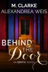 Behind the Door (novel) - M. Clarke, Alexandrea Weis