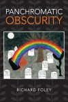 Panchromatic Obscurity - Richard Foley