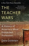 The Teacher Wars: A History of America's Most Embattled Profession - Dana Goldstein