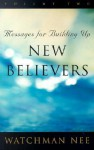 Messages for Building Up New Believers: Volume 2 - Watchman Nee