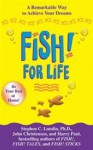 Fish! For Life: A Remarkable Way to Achieve Your Dreams - Stephen C. Lundin