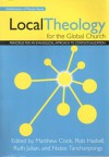Local Theology for the Global Church: Principles for an Evangelical Approach to Contextualization - Matthew Cook, Rob Haskell, Ruth Julian, Natee Tanchanpongs