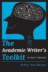 The Academic Writer's Toolkit: A User's Manual - Arthur Asa Berger