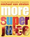 More Super Juice: Juicing for Heatlh and Healing - Michael van Straten