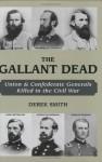Gallant Dead, The: Union and Confederate Generals Killed in the Civil War - Derek Smith
