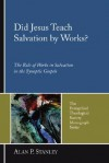 Did Jesus Teach Salvation by Works?: The Role of Works in Salvation in the Synoptic Gospels (The Evangelical Theological Society Monograph Series) - Alan P. Stanley, Philip Harrold, David Baker