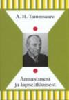 Armastusest ja lapselikkusest - A.H. Tammsaare