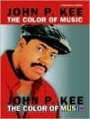 John P. Kee: The Color of Music - John P. Kee