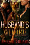 My Husband's Whore - Racquel Williams