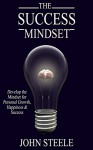 Success: The Success Mindset: Develop the Mindset for Personal Growth, Happiness, and Success (Success, Mindset, Personal Growth, Happiness) - John Steele