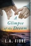 A Glimpse of the Dream - L.A. Fiore
