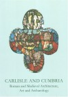 Carlisle and Cumbria: Roman and Medieval Architecture, Art and Archaeology (Baa Conference Transactions Series) - Mike McCarthy, David Weston
