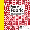 Fun with Fabric: Sew, Cut, Print and Stick with Retro and Vintage Fabric - Jane Foster