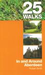 25 Walks: In and Around Aberdeen - Robert Smith