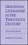 Ukrainian Literature in the Twentieth Century: A Reader's Guide - George S. N. Luckyj