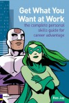 Get what you want at work: the complete personal skills guide for career advantage - Ros Jay