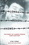 Long Road Home: Testimony of a North Korean Camp Survivor - Suk-Young Kim